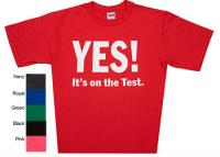 YES It's on the Test T-Shirt